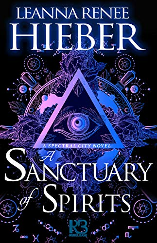 A Sanctuary of Spirits (The Spectral City Novels Book 2)  Leanna Renee Hieber