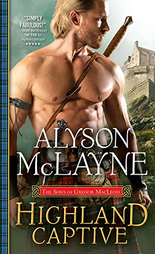 Highland Captive (The Sons of Gregor MacLeod Book 4)  Alyson McLayne