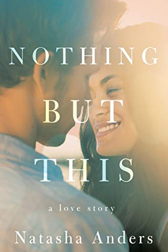 Nothing But This (The Broken Pieces Book 2)  Natasha Anders