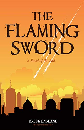 The Flaming Sword: A Novel of the End   Breck England