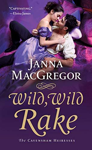 Wild, Wild Rake: The Cavensham Heiresses Janna MacGregor