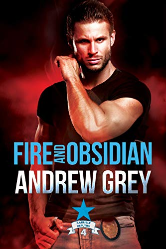 Fire and Obsidian (Carlisle Deputies Book 4)   Andrew Grey