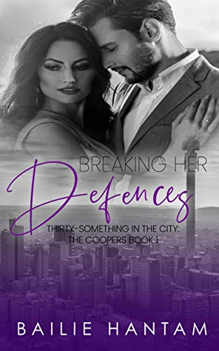 Breaking Her Defenses (Thirty-Something in the City - The Coopers Book 1)  Bailie Hantam