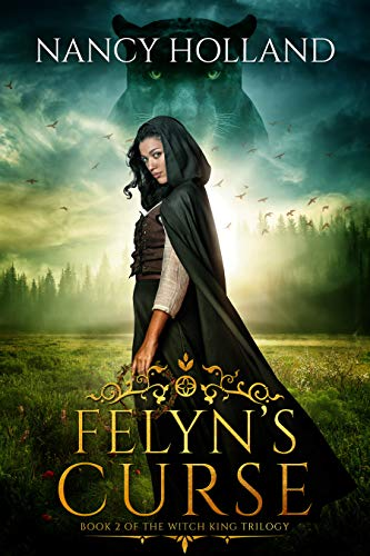 Felyn's Curse (The Witch King Book 2) Nancy Holland