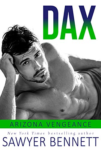 Dax: An Arizona Vengeance Novel  Sawyer Bennett