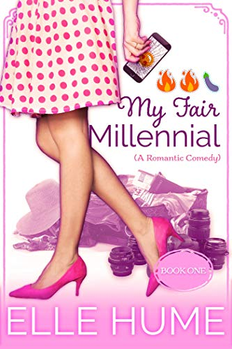 My Fair Millennial: A Romantic Comedy Elle Hume