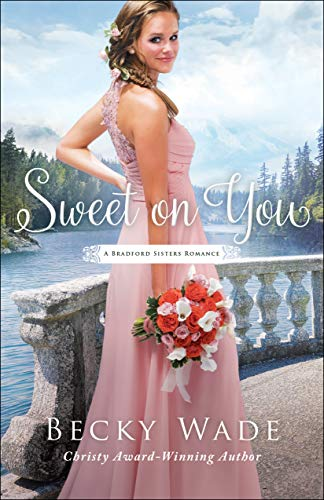 Sweet on You (A Bradford Sisters Romance Book #3)   Becky Wade