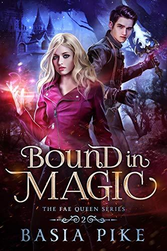 Bound in Magic (The Fae Queen Book 2)  Basia Pike