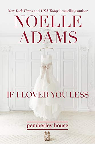 If I Loved You Less (Pemberley House Book 2) Noelle Adams