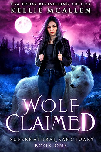 Wolf Claimed: A Werewolf Shifter Romance (Supernatural Sanctuary Book 1)  Kellie McAllen