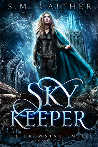 Sky Keeper (The Drowning Empire Book 1)  S.M. Gaither