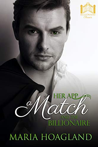 Her App, a Match, and the Billionaire (Billionaire Bachelor Cove) Maria Hoagland