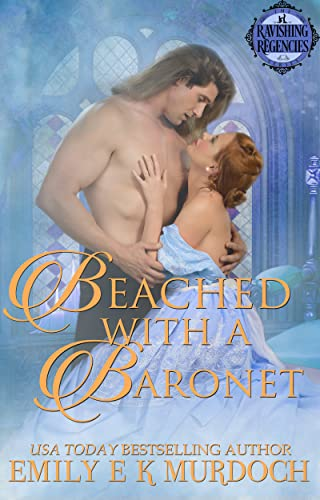 Beached with a Baronet (Ravishing Regencies Book 6)  Emily Murdoch