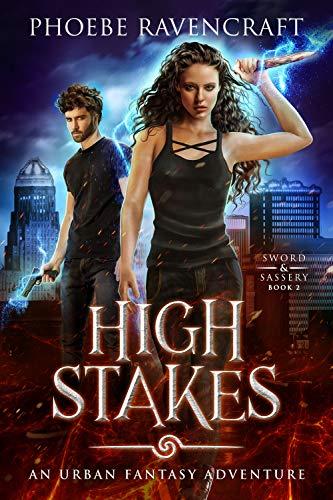 High Stakes: An Urban Fantasy Adventure (Sword & Sassery Book 2) Phoebe Ravencraft