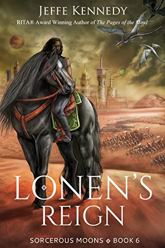 Lonen's Reign: Sorcerous Moons 6  Jeffe Kennedy