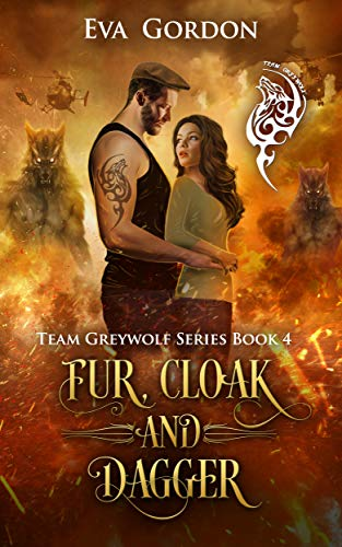 Fur, Cloak and Dagger (Team Greywolf Series Book 4)   Eva Gordon