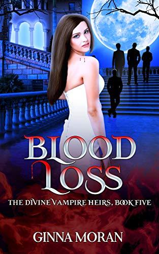 Blood Loss (The Divine Vampire Heirs Book 5) Ginna Moran