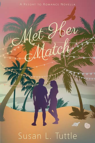 Met Her Match: Resort to Romance Series Susan L Tuttle