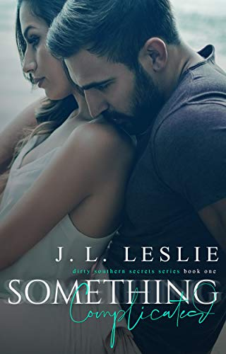 Something Complicated (Dirty Southern Secrets Book 1)  J.L. Leslie
