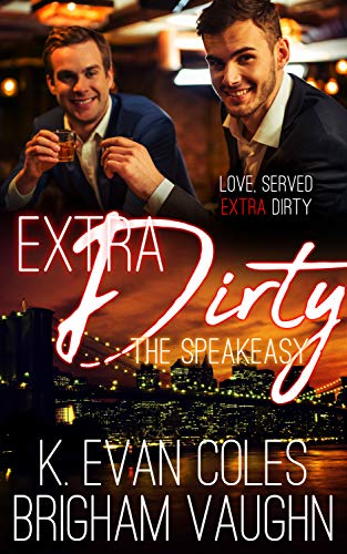 Extra Dirty (The Speakeasy Book 2)  K. Evan Coles and Brigham Vaughn