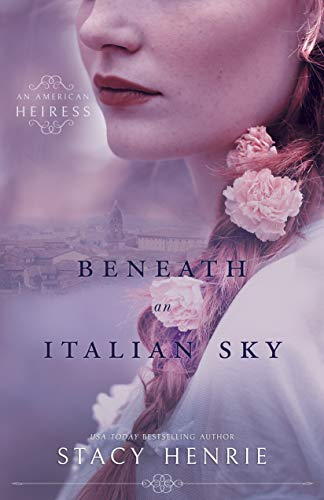 Beneath an Italian Sky (An American Heiress Book 2)  Stacy Henrie