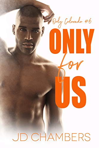 Only for Us (Only Colorado Book 6) JD Chambers