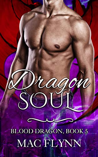 Dragon Soul: Blood Dragon #5 (Vampire Dragon Shifter Romance) Mac Flynn