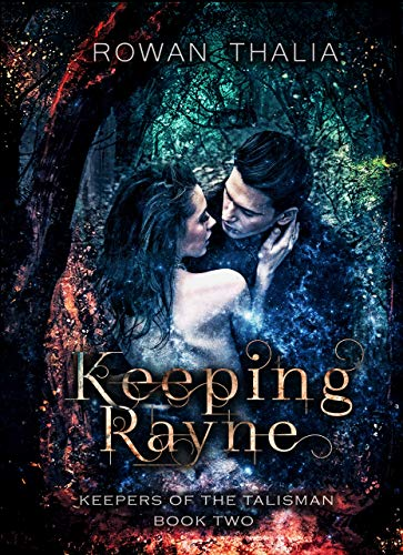 Keeping Rayne (Keepers of the Talisman Book 2) Rowan Thalia