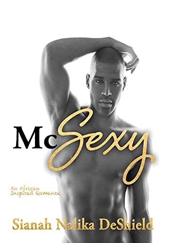 McSexy: An African Inspired Romance  Sianah Nalika DeShield