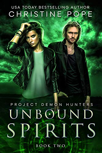 Unbound Spirits (Project Demon Hunters Book 2) Christine Pope