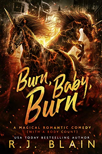 Burn, Baby, Burn: A Magical Romantic Comedy (with a body count)  RJ Blain