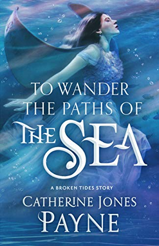To Wander the Paths of the Sea: A Broken Tides Story (Broken Tides Stories Book 3)  Catherine Jones Payne