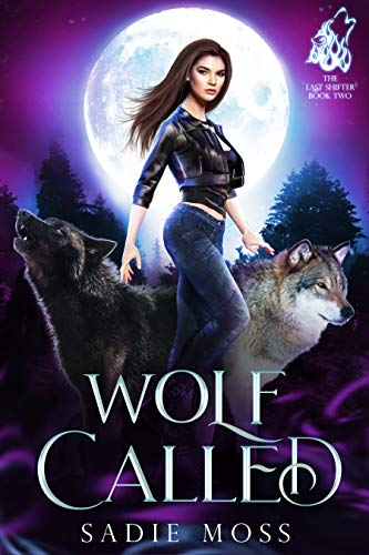 Wolf Called: A Reverse Harem Paranormal Romance (The Last Shifter Book 2)  Sadie Moss