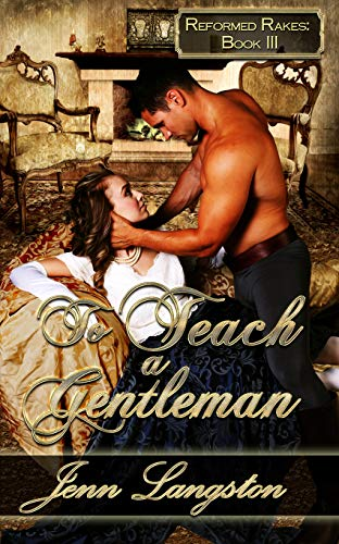To Teach a Gentleman (Reformed Rakes Book 3)  Jenn Langston
