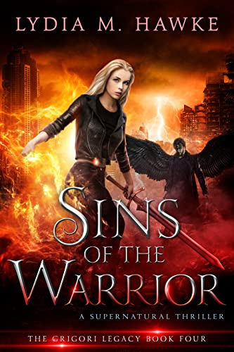 Sins of the Warrior: A Supernatural Thriller (The Grigori Legacy Book 4)  Lydia M. Hawke