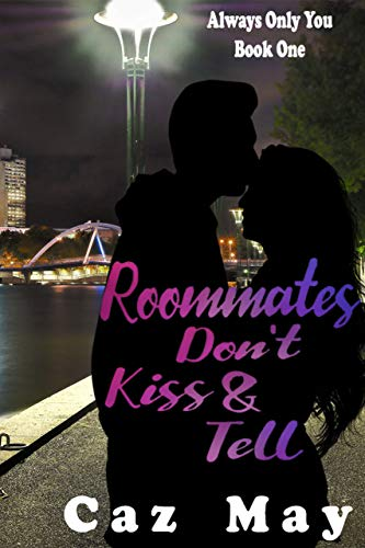 Roommates Don't Kiss & Tell (Always Only You) Caz May