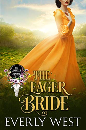 The Eager Bride (The Ladies Club of Laramie Book 5)   Everly West