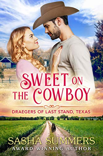 Sweet on the Cowboy (The Draegers of Last Stand, Texas Book 1) Sasha Summers