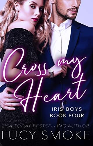 Cross my Heart (Iris Boys Book 4)  Lucy Smoke