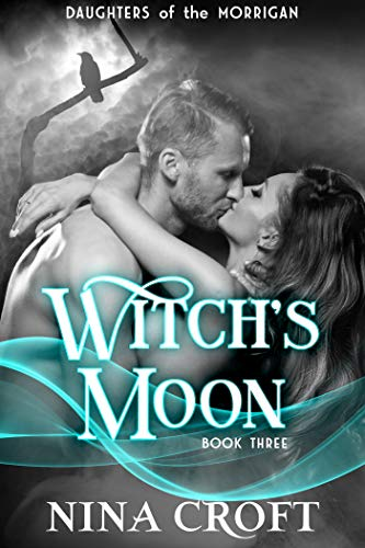 Witch's Moon (Daughters of the Morrigan Book 3)  Nina Croft