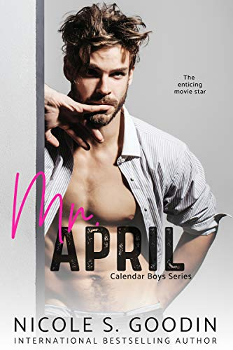 Mr. April: A Celebrity Romance (Calendar Boys Book 4)  Nicole S. Goodin