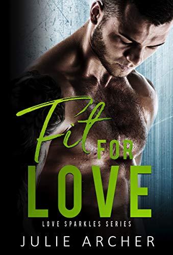 Fit For Love (Love Sparkles Book 2)  Julie Archer