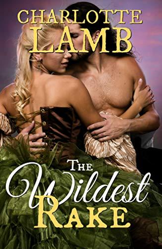 The Wildest Rake Charlotte Lamb