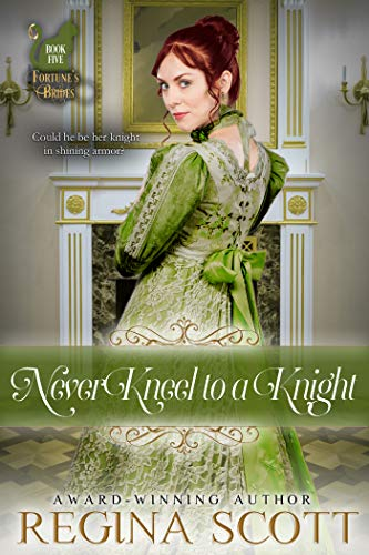 Never Kneel to a Knight (Fortune's Brides Book 5)  Regina Scott