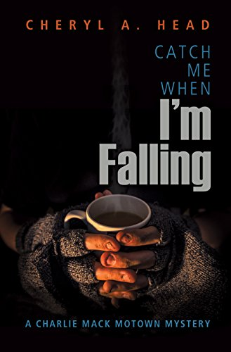 Catch Me When I'm Falling (A Charlie Mack Motown Mystery)  Cheryl A. Head