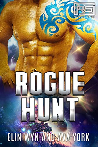 Rogue Hunt: A Science Fiction Alien Romance (Rogue Star Book 2)  Elin Wyn and Ava York