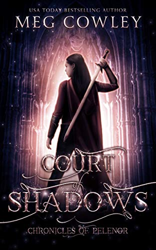 Court of Shadows: A Sword & Sorcery Epic Fantasy (Chronicles of Pelenor Book 2)  Meg Cowley