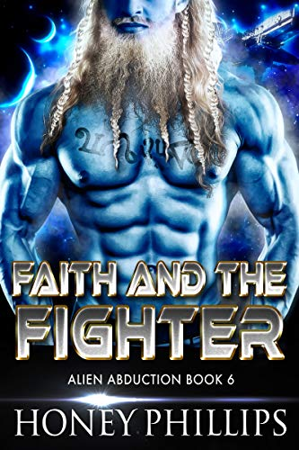 Faith and the Fighter: A SciFi Alien Romance (Alien Abduction Book 6)   Honey Phillips