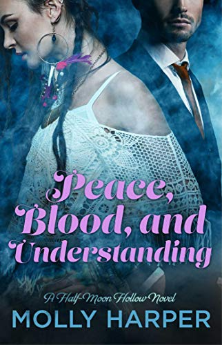 Peace, Blood, and Understanding (Half-Moon Hollow Series) Molly Harper