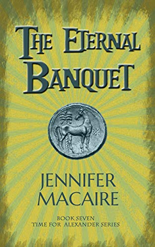 The Eternal Banquet: Can fate be cheated? (The Time For Alexander Series Book 7)  Jennifer Macaire